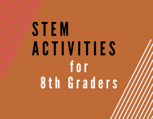 Read more about the article STEM Activities for Eighth Graders